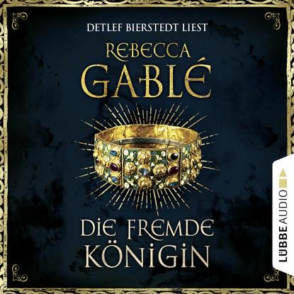 Rebecca Gable Die fremde Königin - Otto der Große 2 (Gekürzt) недорого