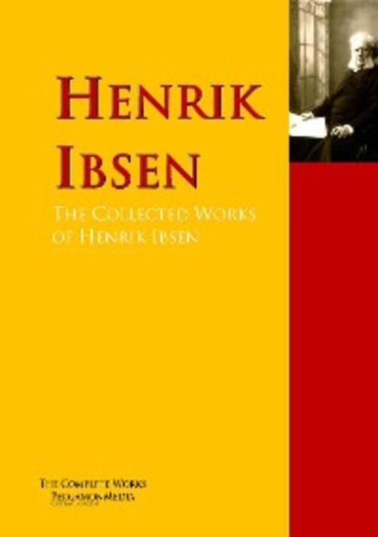 Фото - Henrik Ibsen The Collected Works of Henrik Ibsen henrik ibsen pillars of society