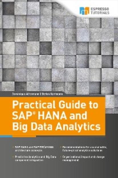 Stefan Hartmann Practical Guide to SAP HANA and Big Data Analytics dean abbott applied predictive analytics