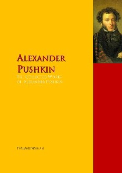 Aleksandr Sergeevich Pushkin The Collected Works of Alexander Pushkin pushkin a eugene onegin isbn 9785521005529