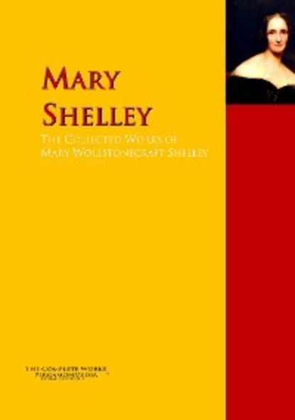 Mary Wollstonecraft Shelley The Collected Works of Mary Wollstonecraft Shelley percy bysshe shelley ode to the west wind and other poems