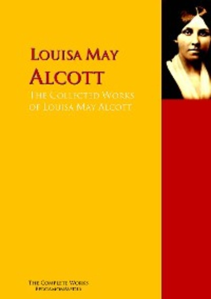 Louisa May Alcott The Collected Works of Louisa May Alcott alcott l m a modern cinderella and other stories