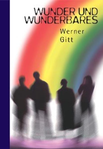 Werner Gitt Wunder und Wunderbares dirk angelroth der flug zum uluru