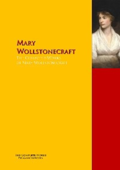 Mary Wollstonecraft The Collected Works of Mary Wollstonecraft wollstonecraft mary a vindication of the rights of woman