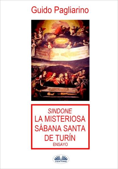 Guido Pagliarino Sindone: La Misteriosa Sábana Santa De Turín guido pagliarino el monstruo de tres brazos y los satanistas de turín