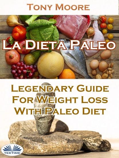 Tony Moore La Dieta Paleo: Guía Legendaria Para Perder Peso Con La Dieta Paleo álex zabala la guía witorg