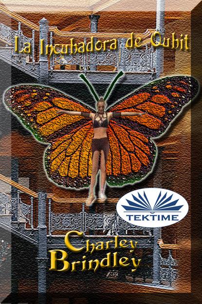 Charley Brindley La Incubadora De Qubit charley brindley la libélula contra la mariposa monarca