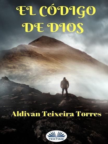 Aldivan Teixeira Torres El Código De Dios aldivan teixeira torres la nuit sombre de l âme