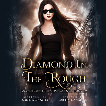 Фото - Michael Anderle Diamond in the Rough - Moonlight Detective Agency, Book 2 (Unabridged) michael anderle the city revolts the caitlin chronicles book 4 unabridged