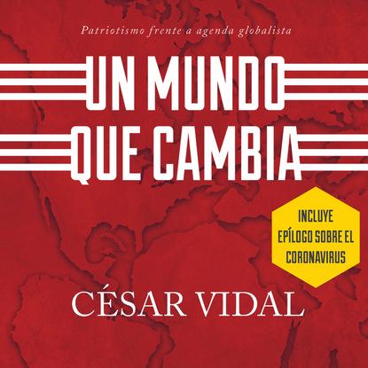 Cesar Vidal Un mundo que cambia - patriotismo frente a agenda globalista (Unabridged) недорого