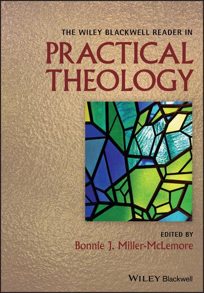 Группа авторов The Wiley Blackwell Reader in Practical Theology недорого