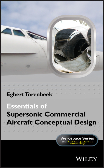 Egbert Torenbeek Essentials of Supersonic Commercial Aircraft Conceptual Design forrester alexander i j aircraft aerodynamic design geometry and optimization