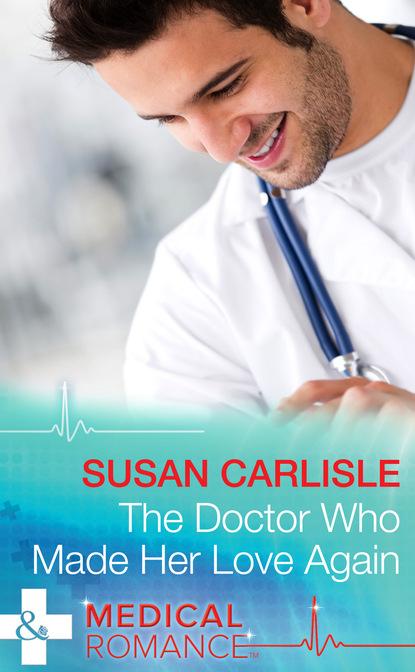Susan Carlisle The Doctor Who Made Her Love Again susan carlisle wbrew wszystkiemu