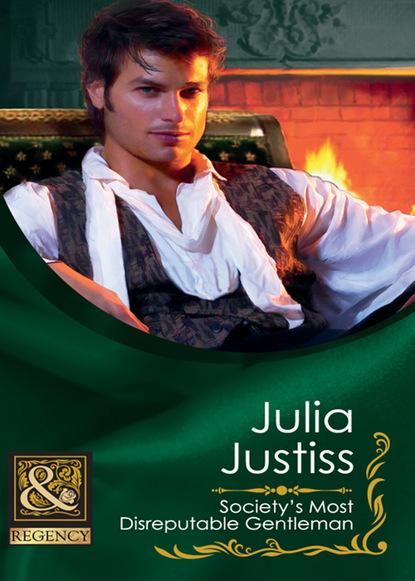 Julia Justiss Society's Most Disreputable Gentleman margaret mcphee the regency season gentleman rogues the gentleman rogue the lost gentleman