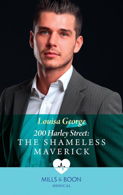 Louisa George 200 Harley Street: The Shameless Maverick