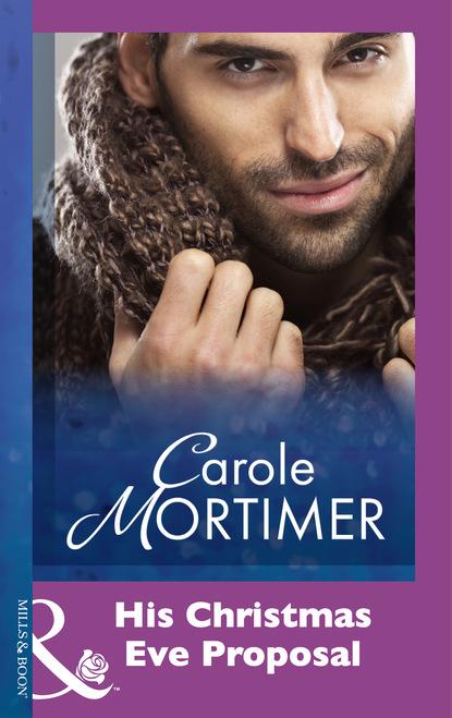 Кэрол Мортимер His Christmas Eve Proposal недорого