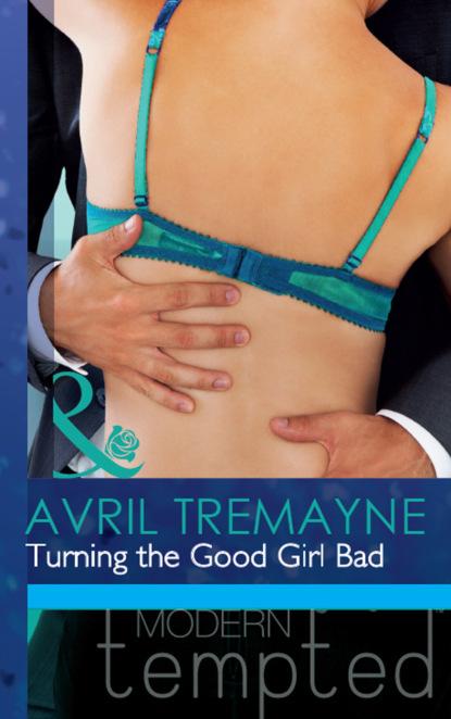 Avril Tremayne Turning the Good Girl Bad