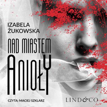 Izabela Żukowska Nad miastem anioły недорого