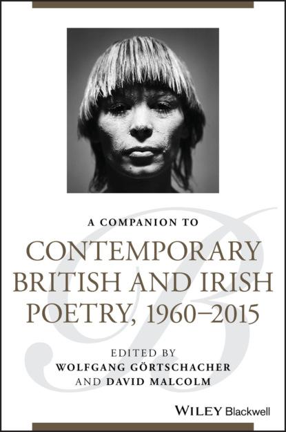 Группа авторов A Companion to Contemporary British and Irish Poetry, 1960 - 2015 thurston michael reading postwar british and irish poetry