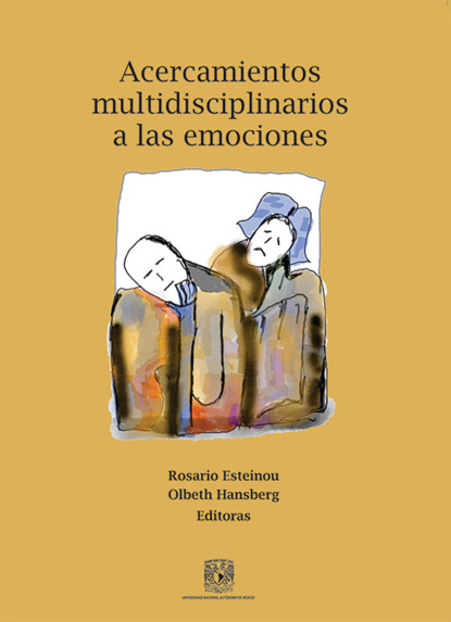 Rosario Esteinou Acercamientos multidisciplinarios a las emociones rosario esteinou acercamientos multidisciplinarios a las emociones