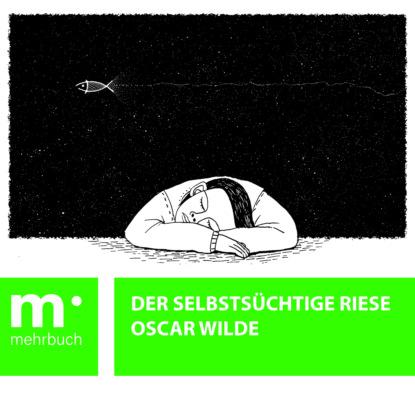 Фото - Oscar Wilde Der selbstsüchtige Riese oscar wilde das gespenst von canterville ungekürzt