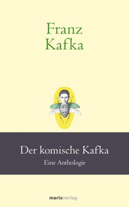 Фото - Franz Kafka Franz Kafka: Der komische Kafka franz kafka in der strafkolonie ungekürzt