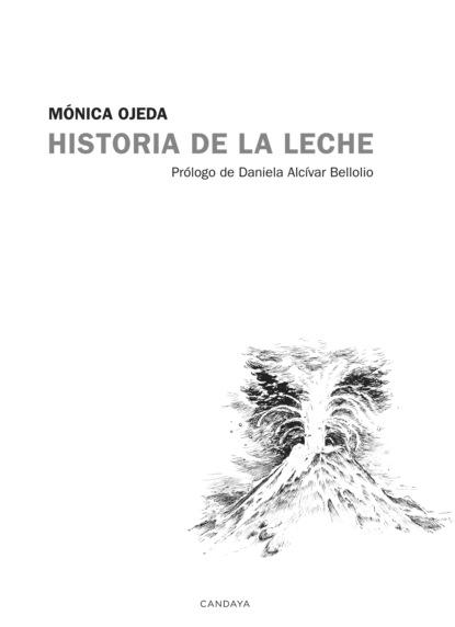 Mónica Ojeda Historia de la leche mónica ojeda historia de la leche