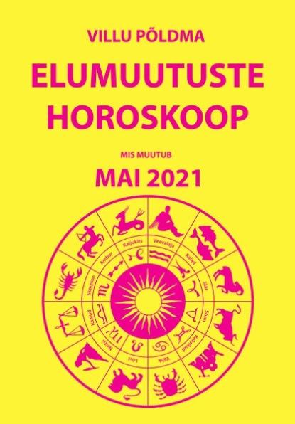 Villu Põldma Mis muutub? Elumuutuste horoskoop mai 2021 villu põldma kuidas kulgeb märts 2021 elumuutuste horoskoop