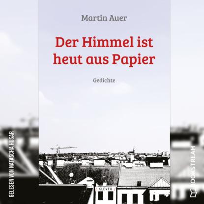 Martin Auer Der Himmel ist heut aus Papier - Gedichte (Ungekürzt) manuela di franco der himmel ist grün