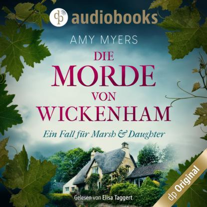 Amy Myers Die Morde von Wickenham - Marsh & Daughter ermitteln-Reihe, Band 1 (Ungekürzt) thomas lisowsky höllengold die schwerter die high fantasy reihe 1