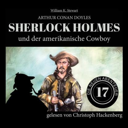 Фото - Sir Arthur Conan Doyle Sherlock Holmes und der amerikanische Cowboy - Die neuen Abenteuer, Folge 17 (Ungekürzt) sir arthur conan doyle sherlock holmes und der zorn zarathustras die neuen abenteuer folge 21 ungekürzt