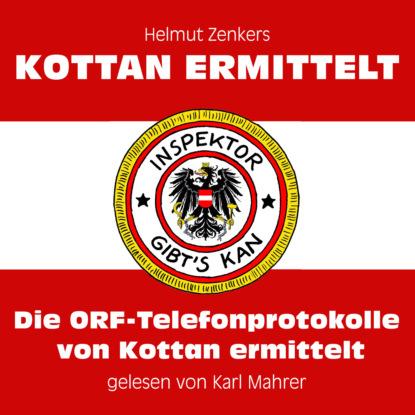 Фото - Helmut Zenker Die ORF-Telefonprotokolle von Kottan ermittelt (Ungekürzt) helmut zenker kottan ermittelt alle morde vorbehalten ungekürzt