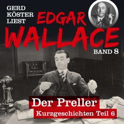 Фото - Edgar Wallace Der Preller - Gerd Köster liest Edgar Wallace - Kurzgeschichten Teil 6, Band 8 (Ungekürzt) edgar wallace der mann der alles wußte