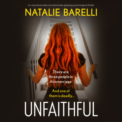 Natalie Barelli Unfaithful - An unputdownable and absolutely gripping psychological thriller (Unabridged) недорого