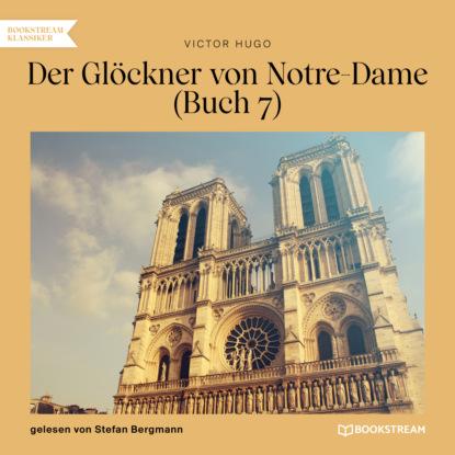 Der Gl?ckner von Notre-Dame, Buch 7 (Ungek?rzt)