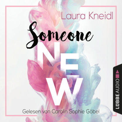 Laura Kneidl Someone New - Someone-Reihe, Teil 1 max seeck hexenjäger jessica niemi reihe teil 1 gekürzt