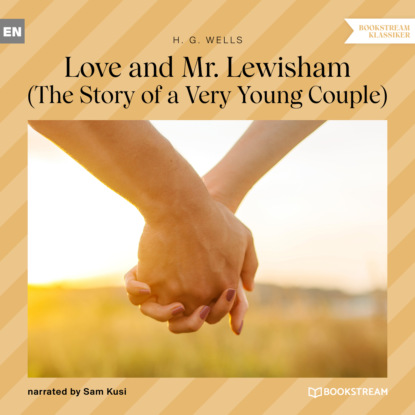 H. G. Wells Love and Mr. Lewisham - The Story of a Very Young Couple (Unabridged) mark spano sicily land of love and strife a filmmaker s journey unabridged