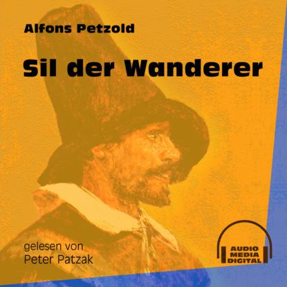 Фото - Alfons Petzold Sil der Wanderer (Ungekürzt) alfons petzold lina berger ungekürzt