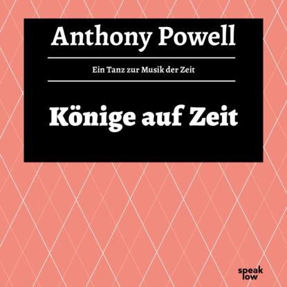 Фото - Anthony Powell Könige auf Zeit - Ein Tanz zur Musik der Zeit, Band 11 (Ungekürzte Lesung) ann petry country place ungekürzte lesung