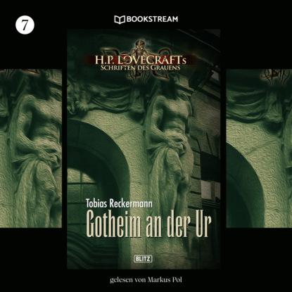 H. P. Lovecraft Gotheim an der Ur - H. P. Lovecrafts Schriften des Grauens, Folge 7 (Ungekürzt) h p lovecraft stadt ohne namen ungekürzt