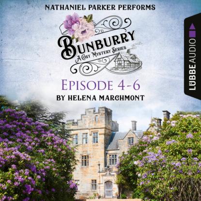Helena Marchmont Bunburry - A Cosy Mystery Compilation, Episode 4-6 (Unabridged) helena marchmont tod eines charmeurs ein idyll zum sterben ein englischer cosy krimi bunburry folge 4 ungekürzt