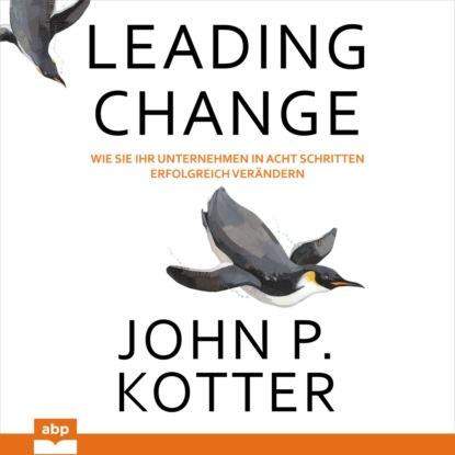John P. Kotter Leading Change - Wie Sie Ihr Unternehmen in acht Schritten erfolgreich verändern (Ungekürzt) в чан ким hbr s 10 must reads on change management including featured article leading change by john p kotter