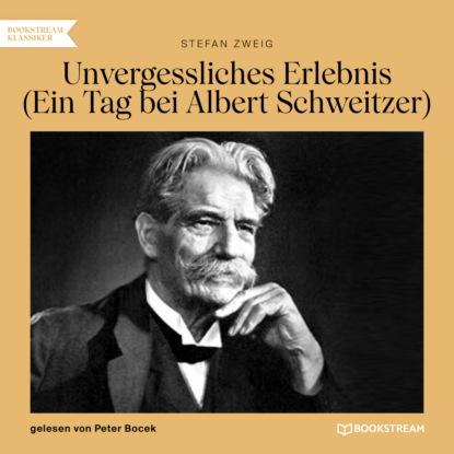 Unvergessliches Erlebnis - Ein Tag bei Albert Schweitzer (Ungek?rzt)