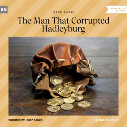 The Man That Corrupted Hadleyburg (Unabridged)