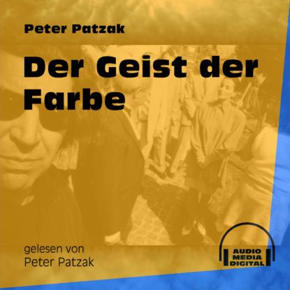 Фото - Peter Patzak Der Geist der Farbe (Ungekürzt) peter patzak zwei flaschen ungekürzt
