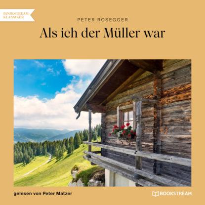 Фото - Peter Rosegger Als ich der Müller war (Ungekürzt) peter rosegger als ich der müller war ungekürzt