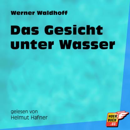 Фото - Werner Waldhoff Das Gesicht unter Wasser (Ungekürzt) werner schneyder gespräch unter zwei augen