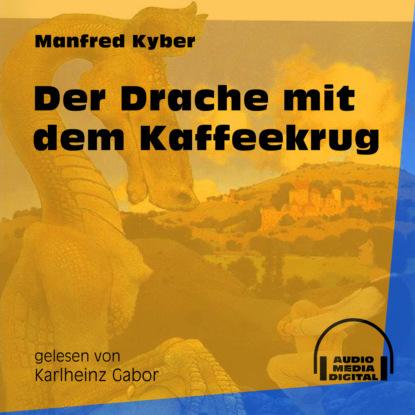 Фото - Manfred Kyber Der Drache mit dem Kaffeekrug (Ungekürzt) lo malinke alle müssen mit ungekürzt