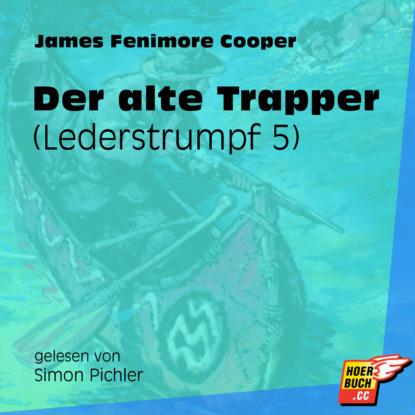 Der alte Trapper - Lederstrumpf, Band 5 (Ungek?rzt)