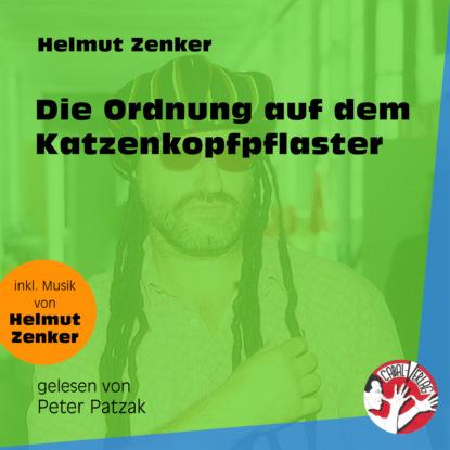 Фото - Helmut Zenker Die Ordnung auf dem Katzenkopfpflaster (Ungekürzt) jan zenker sunuf chat mit dem tod ungekürzt